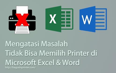 Mengatasi Masalah Tidak Bisa Memilih Printer di Excel, Word, dll.
